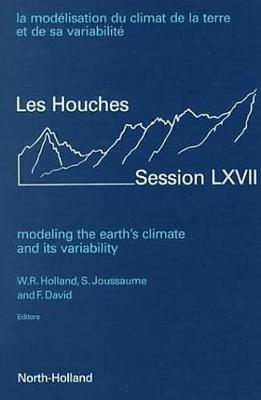 Modeling the Earth's Climate and its Variability: Volume 67 - Les Houches (Hardback)