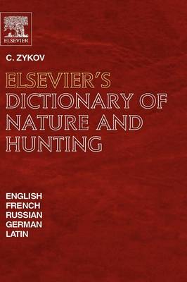 Elsevier's Dictionary of Nature and Hunting: In English, French, Russian, German and Latin (Hardback)