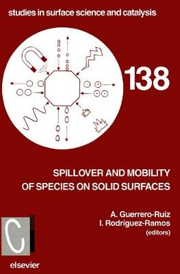 Spillover and Mobility of Species on Solid Surfaces: Volume 138 - Studies in Surface Science and Catalysis (Hardback)