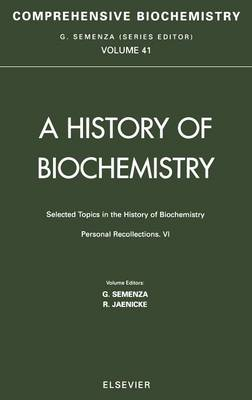 Selected Topics in the History of Biochemistry: Personal Recollections VI: Volume 41: Comprehensive Biochemistry - Comprehensive Biochemistry (Hardback)