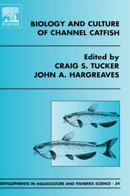 Biology and Culture of Channel Catfish: Volume 34 - Developments in Aquaculture and Fisheries Science (Hardback)