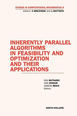 Inherently Parallel Algorithms in Feasibility and Optimization and their Applications: Volume 8 - Studies in Computational Mathematics (Hardback)