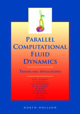 Parallel Computational Fluid Dynamics 2000: Trends and Applications (Hardback)