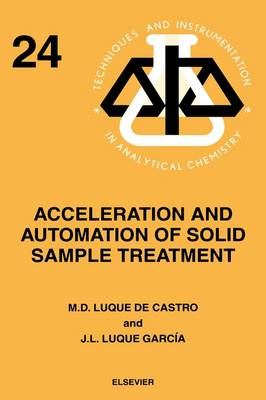 Acceleration and Automation of Solid Sample Treatment: Volume 24 - Techniques & Instrumentation in Analytical Chemistry (Hardback)