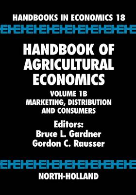 Handbook of Agricultural Economics: Volume 1B: Marketing, Distribution, and Consumers - Handbook of Agricultural Economics (Hardback)