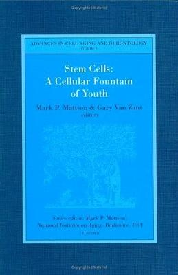 Stem Cells: A Cellular Fountain of Youth: Volume 8 - Advances in Cell Aging & Gerontology (Hardback)