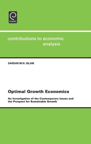 Optimal Growth Economics: An Investigation of the Contemporary Issues and the Prospect for Sustainable Growth - Contributions to Economic Analysis 252 (Hardback)