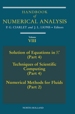 Handbook of Numerical Analysis: Volume 8: Solution of Equations in Rn (Part 4), Techniques of Scientific Computer (Part 4), Numerical Methods for Fluids (Part 2) - Handbook of Numerical Analysis (Hardback)