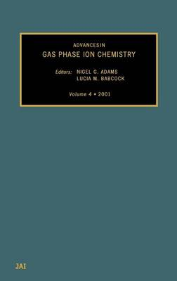 Advances in Gas Phase Ion Chemistry: Volume 4 - Advances in Gas Phase Ion Chemistry (Hardback)