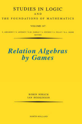 Relation Algebras by Games: Volume 147 - Studies in Logic and the Foundations of Mathematics (Hardback)