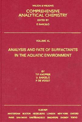 Analysis and Fate of Surfactants in the Aquatic Environment: Volume 40 - Comprehensive Analytical Chemistry (Hardback)