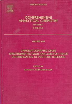 Chromatographic-Mass Spectrometric Food Analysis for Trace Determination of Pesticide Residues: Volume 43 - Comprehensive Analytical Chemistry (Hardback)