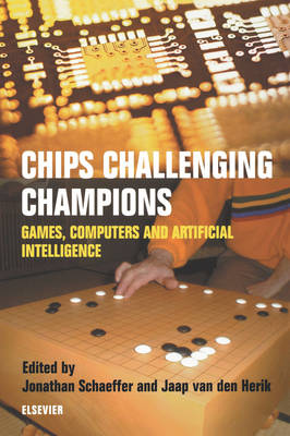 Chips Challenging Champions: Games, Computers and Artificial Intelligence (Paperback)