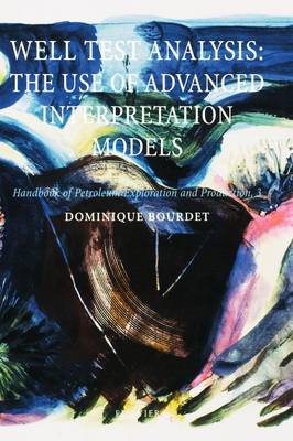 Well Test Analysis: Volume 3: The use of Advanced Interpretation Models - Handbook of Petroleum Exploration & Production (Hardback)