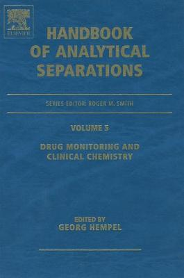 Drug Monitoring and Clinical Chemistry: Volume 5 - Handbook of Analytical Separations (Hardback)