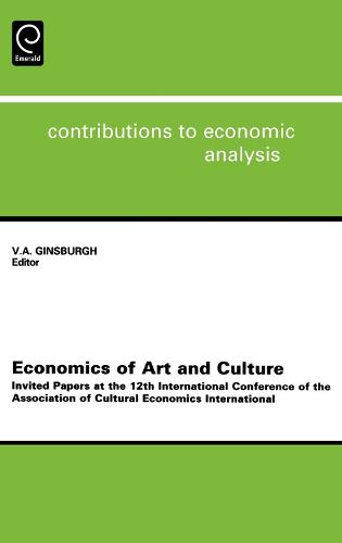 Economics of Art and Culture: Invited Papers at the 12th International Conference of the Association of Cultural Economics International - Contributions to Economic Analysis 260 (Hardback)