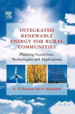 Integrated Renewable Energy for Rural Communities: Planning Guidelines, Technologies and Applications (Hardback)