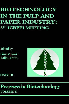 Biotechnology in the Pulp and Paper Industry: Volume 21: 8th ICBPPI Meeting - Progress in Biotechnology (Hardback)