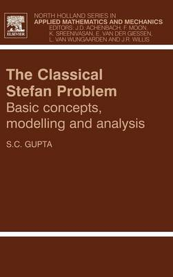The Classical Stefan Problem: Volume 45: basic concepts, modelling and analysis - North-Holland Series in Applied Mathematics & Mechanics (Hardback)