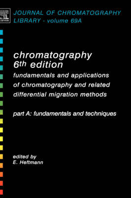 Chromatography: Fundamentals and Techniques Pt. A: Fundamentals and Applications of Chromatography and Related Differential Migration Methods - Journal of Chromatography Library (Hardback)