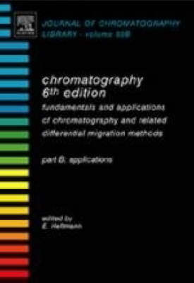 Chromatography: Applications Pt. B: Fundamentals and Applications of Chromatography and Related Differential Migration Methods - Journal of Chromatography Library (Hardback)