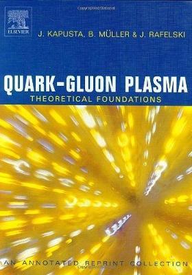 Quark-Gluon Plasma: Quark-Gluon Plasma: Theoretical Foundations An Annotated Reprint Collection (Hardback)