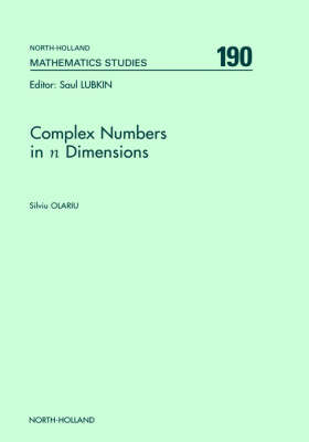 Complex Numbers in n Dimensions: Volume 190 - North-Holland Mathematics Studies (Hardback)