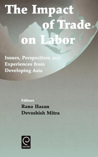 Impact of Trade on Labor: Issues, Perspectives and Experiences from Developing Asia (Hardback)