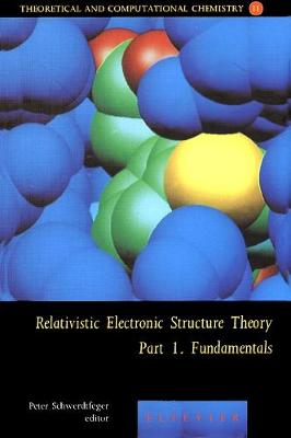 Relativistic Electronic Structure Theory: Relativistic Electronic Structure Theory - Fundamentals Dedicated to Professor Pekka Pyykko on the Occasion of His 60th Birthday Volume 11 - Theoretical and Computational Chemistry (Hardback)