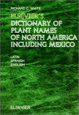 Elsevier's Dictionary of Plant Names of North America including Mexico: In Latin, English (American) and Spanish (Mexican and European) (Hardback)
