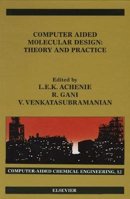 Computer Aided Molecular Design: Volume 12: Theory and Practice - Computer Aided Chemical Engineering (Hardback)