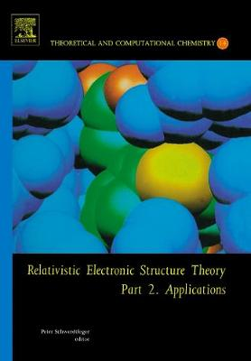 Relativistic Electronic Structure Theory: Relativistic Electronic Structure Theory Applications: Part 2 Volume 14 - Theoretical and Computational Chemistry (Hardback)