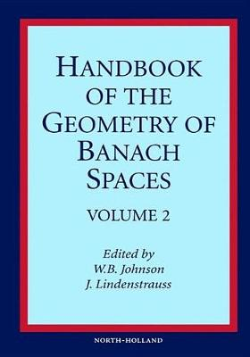Handbook of the Geometry of Banach Spaces: Volume 2 - Handbook of the Geometry of Banach Spaces (Hardback)