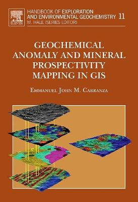 Geochemical Anomaly and Mineral Prospectivity Mapping in GIS: Volume 11 - Handbook of Exploration and Environmental Geochemistry (Hardback)