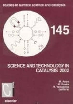 Science and Technology in Catalysis: Volume 145 - Studies in Surface Science and Catalysis (Hardback)