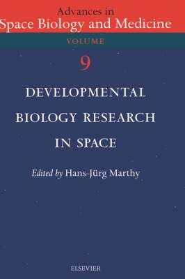 Developmental Biology Research in Space: Volume 9 - Advances in Space Biology and Medicine (Hardback)