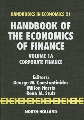 Handbook of the Economics of Finance: Volume 1A: Corporate Finance - Handbook of the Economics of Finance (Hardback)