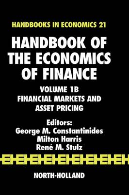 Handbook of the Economics of Finance: Volume 1B: Financial Markets and Asset Pricing - Handbook of the Economics of Finance (Hardback)