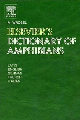 Elsevier's Dictionary of Amphibians: In Latin, English, French, German and Italian<br> 5,367 terms (Hardback)