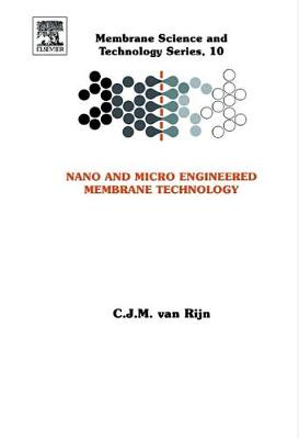 Nano and Micro Engineered Membrane Technology: Volume 10 - Membrane Science and Technology (Hardback)