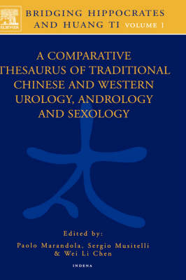 Bridging Hippocrates and Huang Ti, Volume 1: A Comparative Thesaurus of Traditional Chinese and Western Urology, Andrology and Sexology (Hardback)