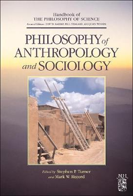 Philosophy of Anthropology and Sociology: A Volume in the Handbook of the Philosophy of Science Series - Handbook of the Philosophy of Science (Hardback)