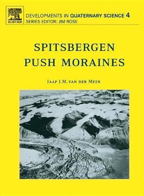 """Spitsbergen Push Moraines: Spitsbergen Push Moraines Including a Translation of K. Gripp: """"Glaciologische und Geologische Ergebnisse der Hamburgischen Spitzbergen- Expedition 1927"""" Volume 4 - Developments in Quaternary Science (Hardback)"""
