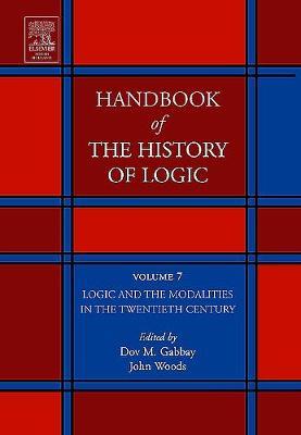 Logic and the Modalities in the Twentieth Century: Volume 7 - Handbook of the History of Logic (Hardback)