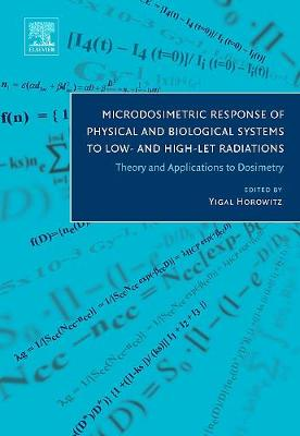 Microdosimetric Response of Physical and Biological Systems to Low- and High-LET Radiations: Theory and Applications to Dosimetry (Hardback)