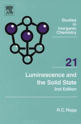 Luminescence and the Solid State: Volume 21 - Studies in Inorganic Chemistry (Hardback)