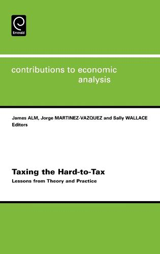 Taxing the Hard-to-tax: Lessons from Theory and Practice - Contributions to Economic Analysis 268 (Hardback)