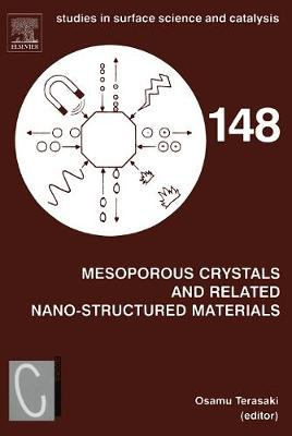 Mesoporous Crystals and Related Nano-Structured Materials: Volume 148: Proceedings of the Meeting on Mesoporous Crystals and Related Nano-Structured Materials, Stockholm, Sweden, 1-5 June 2004 - Studies in Surface Science and Catalysis (Hardback)