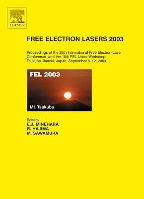 Free Electron Lasers 2003: Proceedings of the 25th International Free Electron Laser Conference and the 10th FEL Users Workshop, Tsukuba, Ibaraki, Japan, 8-12 September 2003 (Hardback)