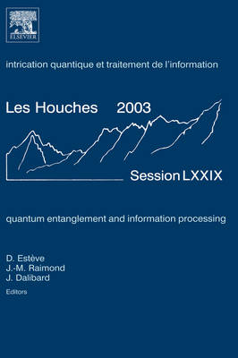 Quantum Entanglement and Information Processing: Volume 79: Lecture Notes of the Les Houches Summer School 2003 - Les Houches (Hardback)